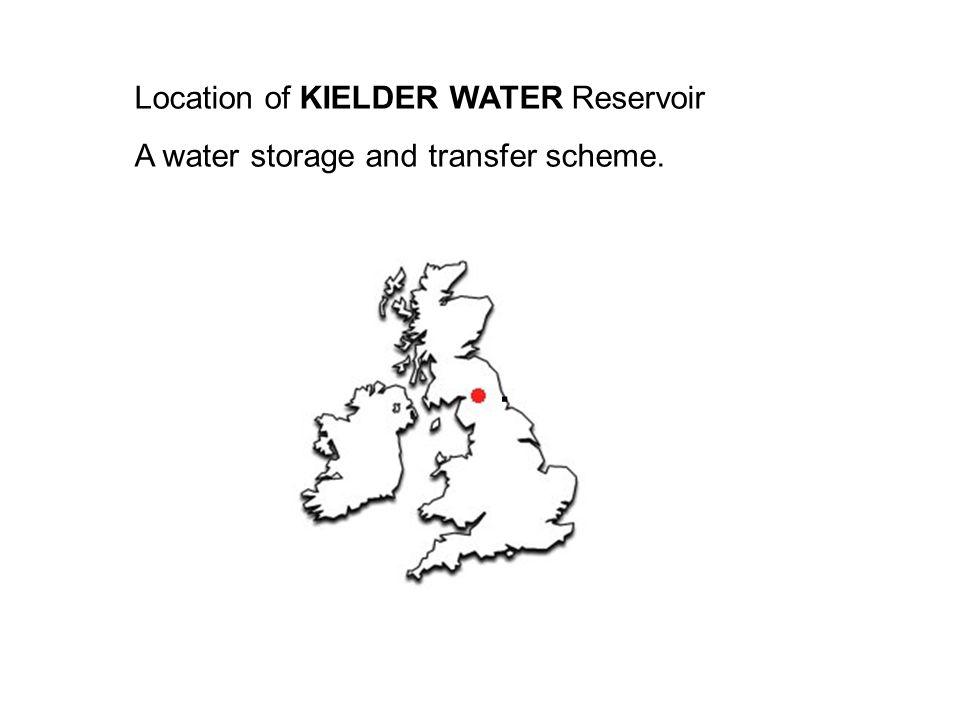 Location of KIELDER WATER Reservoir A water storage and transfer scheme..