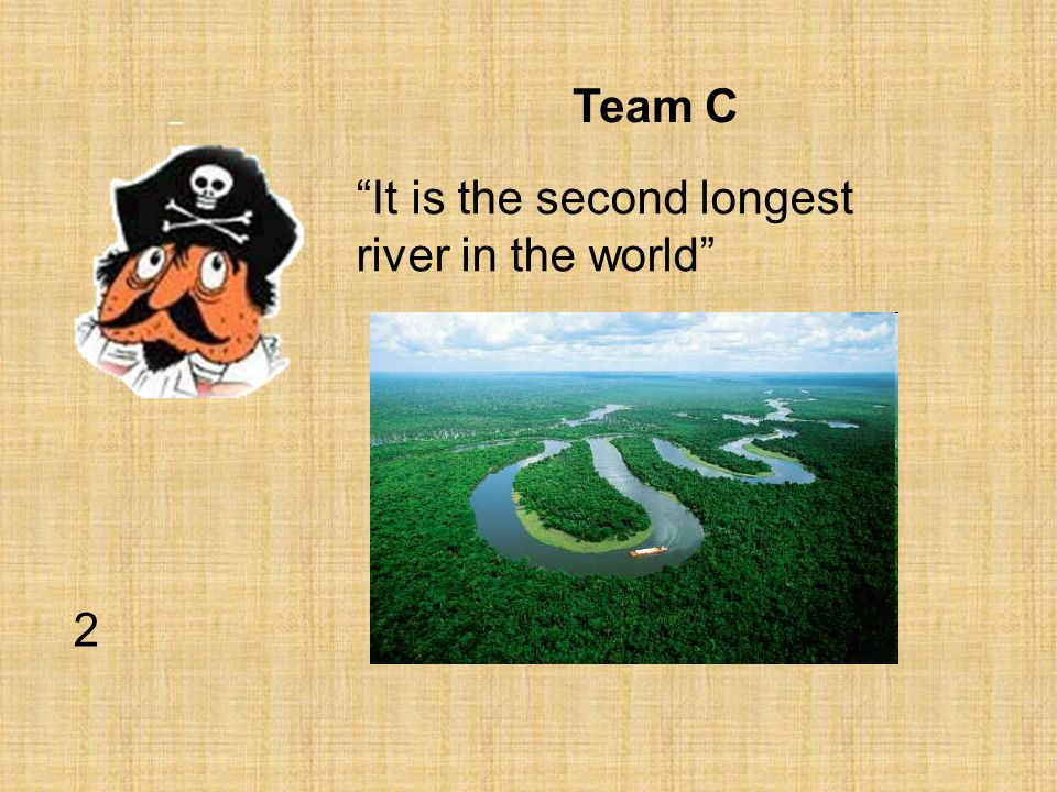 Team C It is the second longest river in the world 2