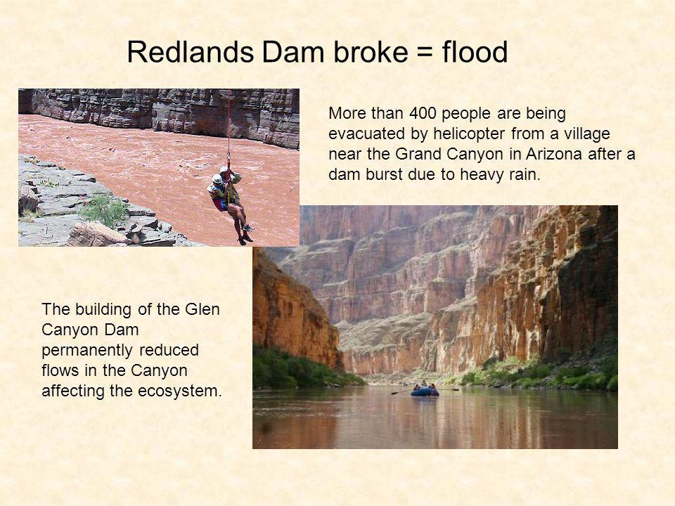 Redlands Dam broke = flood More than 400 people are being evacuated by helicopter from a village near the Grand Canyon in Arizona after a dam burst du