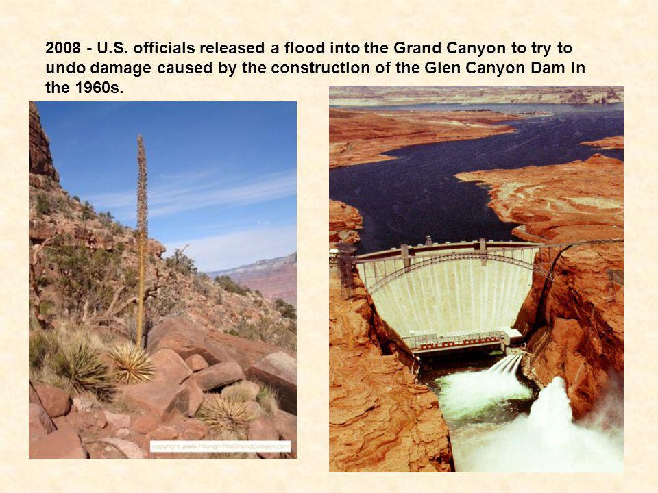 2008 - U.S. officials released a flood into the Grand Canyon to try to undo damage caused by the construction of the Glen Canyon Dam in the 1960s.