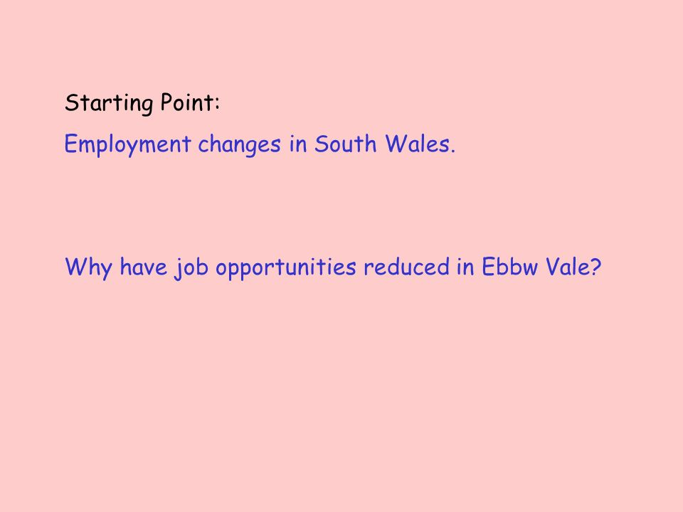 Starting Point: Employment changes in South Wales. Why have job opportunities reduced in Ebbw Vale