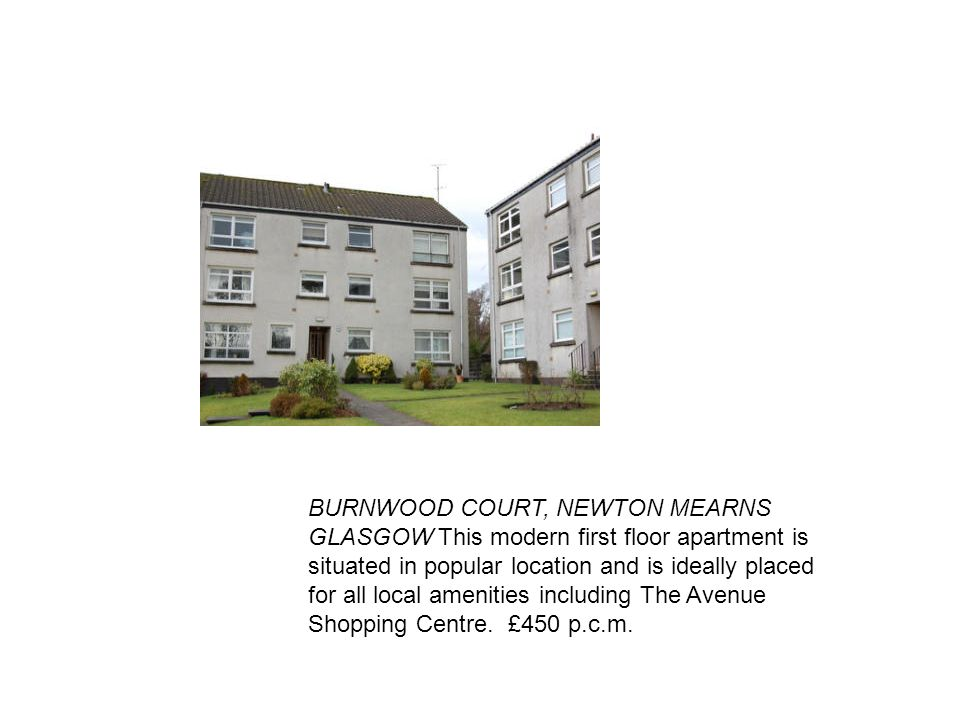 BURNWOOD COURT, NEWTON MEARNS GLASGOW This modern first floor apartment is situated in popular location and is ideally placed for all local amenities including The Avenue Shopping Centre.