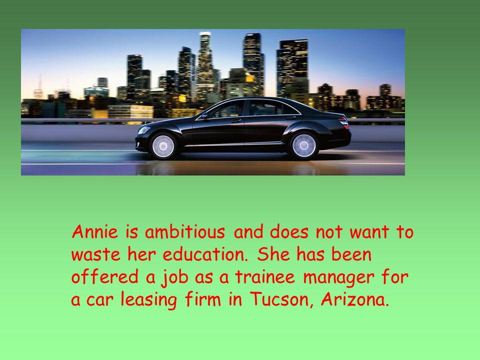 Annie is ambitious and does not want to waste her education. She has been offered a job as a trainee manager for a car leasing firm in Tucson, Arizona