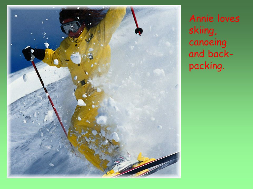 Annie loves skiing, canoeing and back- packing.