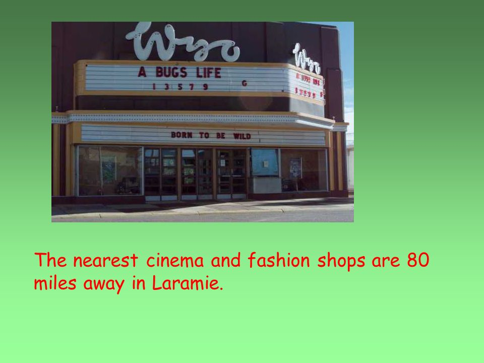 The nearest cinema and fashion shops are 80 miles away in Laramie.