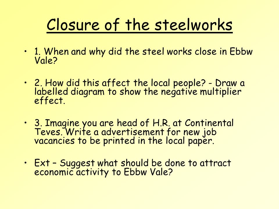 Closure of the steelworks 1. When and why did the steel works close in Ebbw Vale.