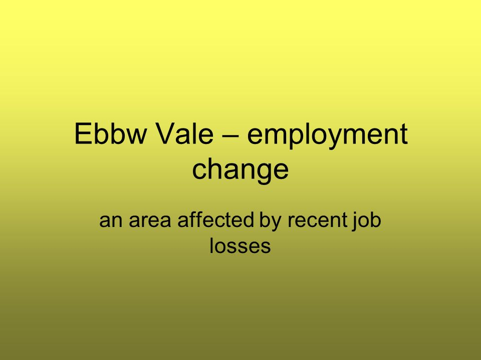 Ebbw Vale – employment change an area affected by recent job losses