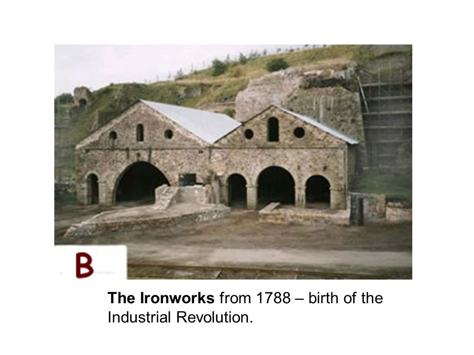 The Ironworks from 1788 – birth of the Industrial Revolution.