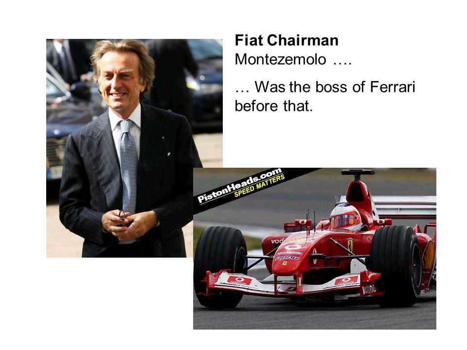 Fiat Chairman Montezemolo …. … Was the boss of Ferrari before that.