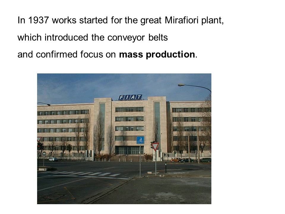 In 1937 works started for the great Mirafiori plant, which introduced the conveyor belts and confirmed focus on mass production.