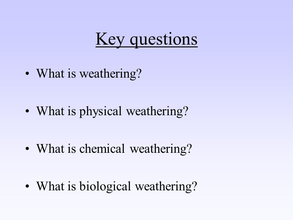 How does weathering affect me.Which type of weathering is responsible for ruining your house.
