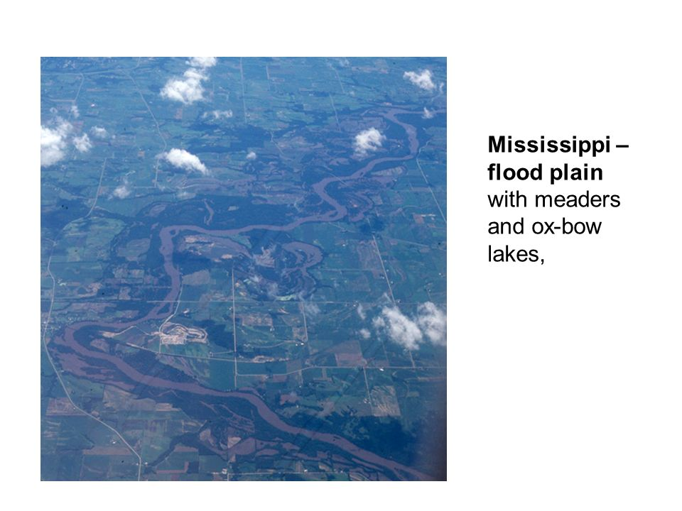Mississippi – flood plain with meaders and ox-bow lakes,