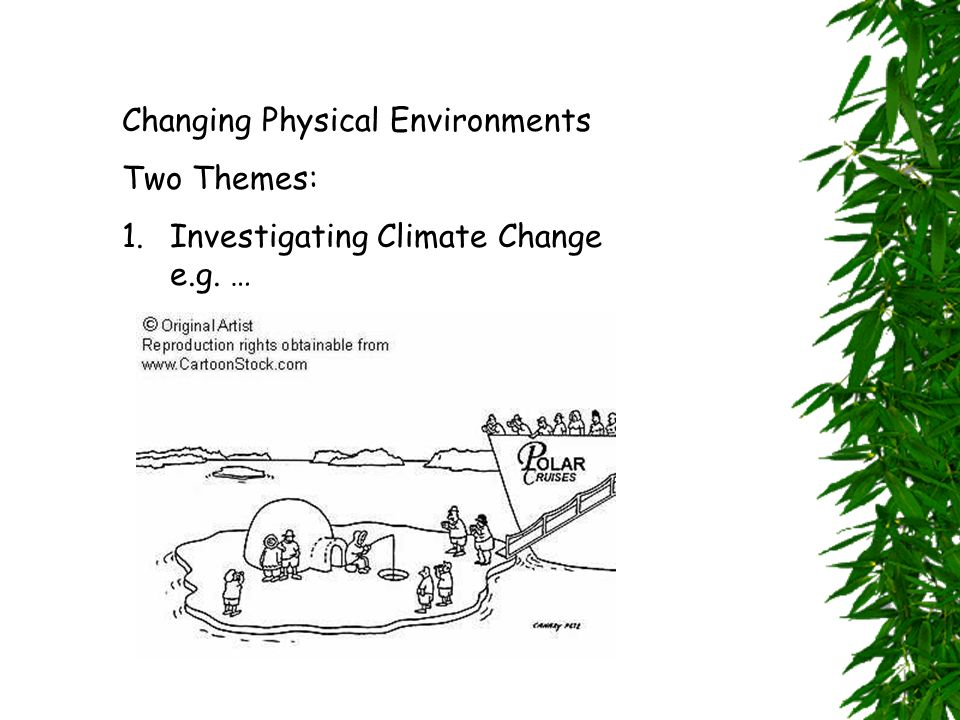 Changing Physical Environments Two Themes: 1.Investigating Climate Change e.g. …