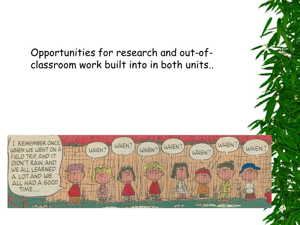 Opportunities for research and out-of- classroom work built into in both units..