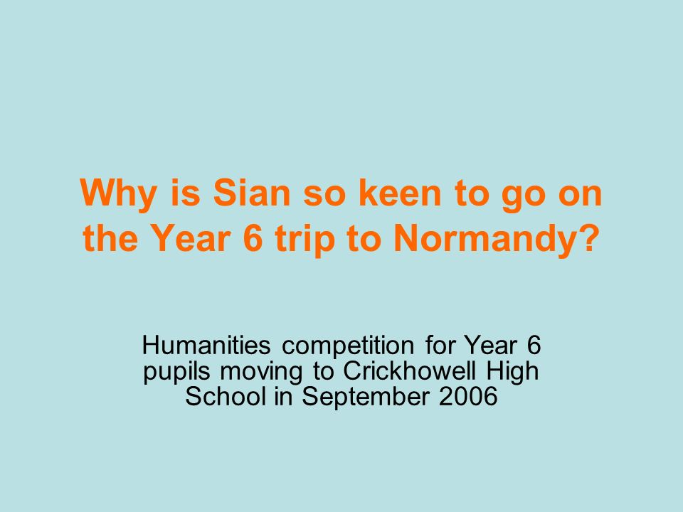 Why is Sian so keen to go on the Year 6 trip to Normandy.
