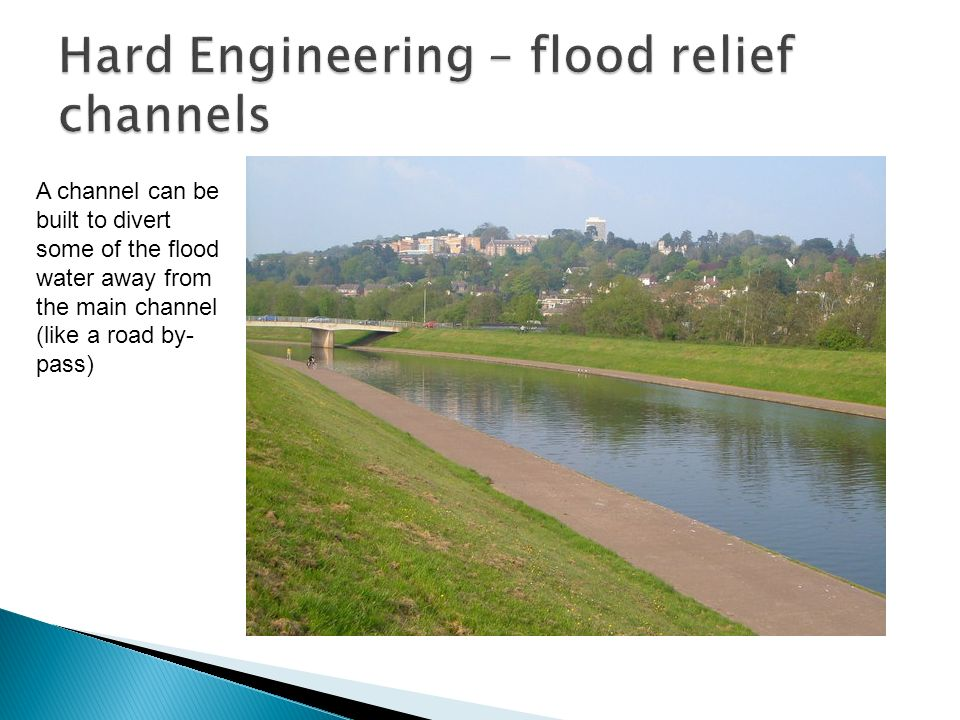 A channel can be built to divert some of the flood water away from the main channel (like a road by- pass)
