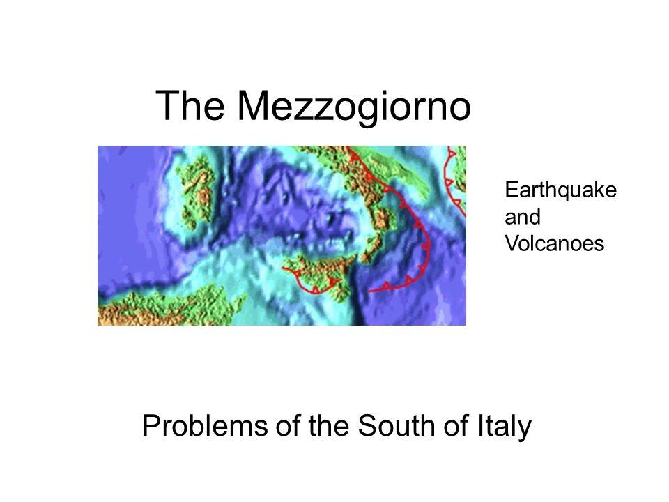 The Mezzogiorno Problems of the South of Italy Earthquake and Volcanoes