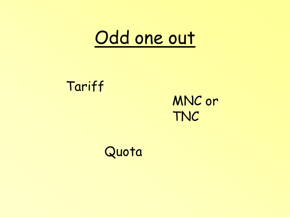 Odd one out Tariff MNC or TNC Quota