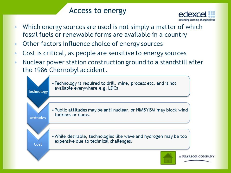 Access to energy Which energy sources are used is not simply a matter of which fossil fuels or renewable forms are available in a country Other factor