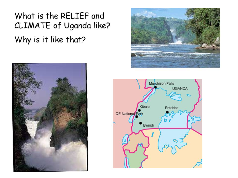 What is the RELIEF and CLIMATE of Uganda like? Why is it like that?