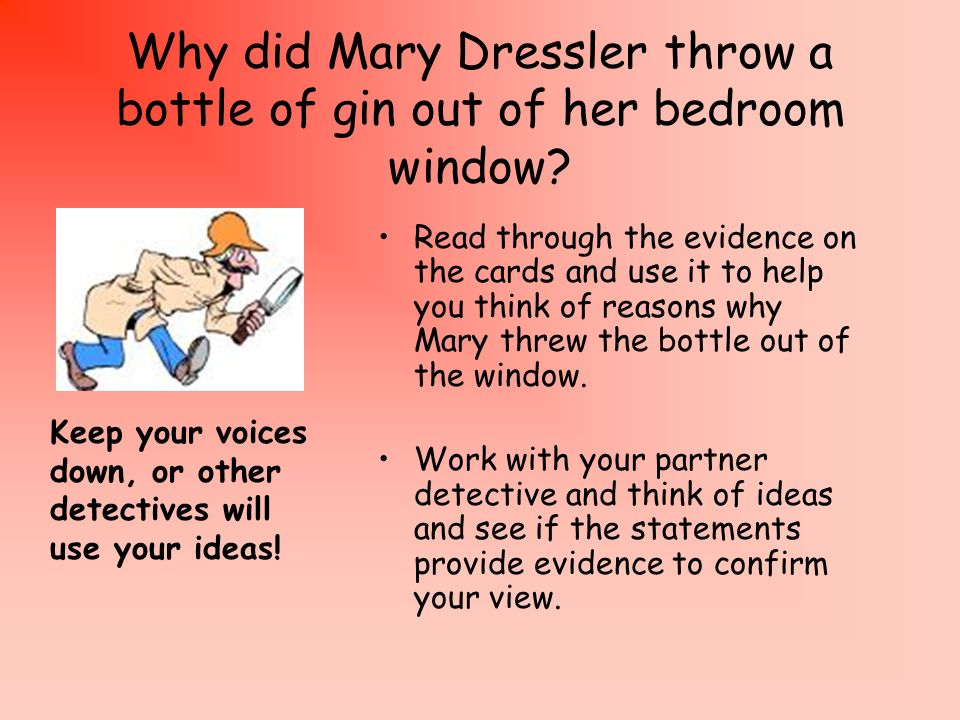 How good a detective are you? Solve a mystery! Why did Mary Dressler throw a bottle of gin out of her bedroom window?