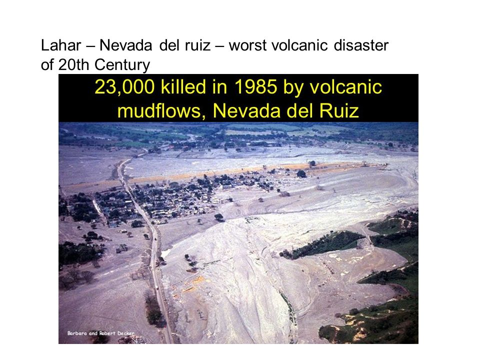 Lahar – Nevada del ruiz – worst volcanic disaster of 20th Century