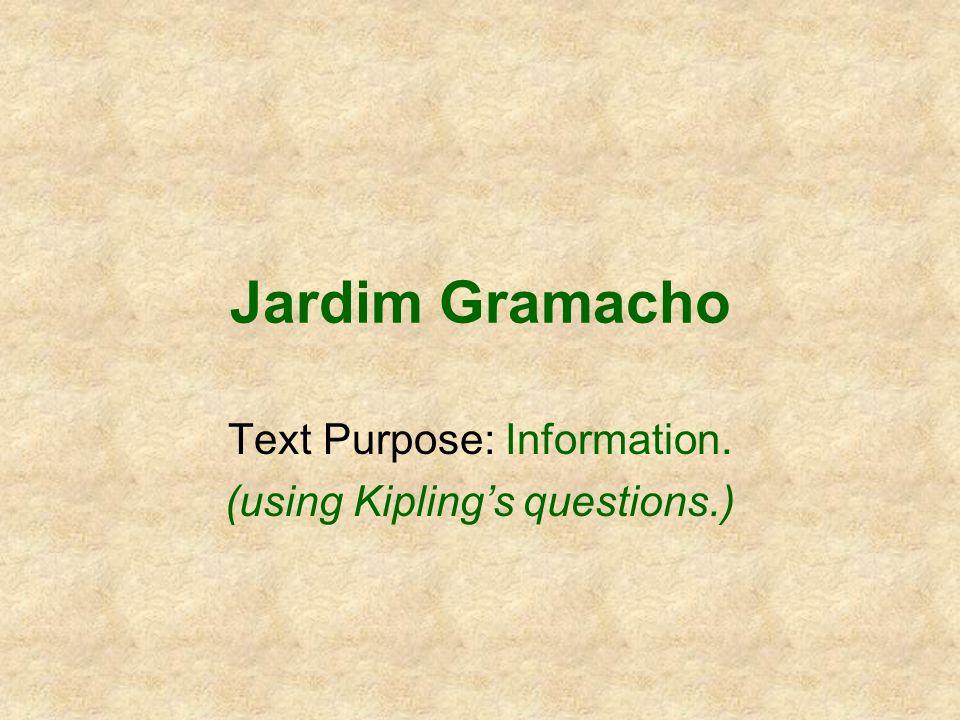 Jardim Gramacho Text Purpose: Information. (using Kiplings questions.)
