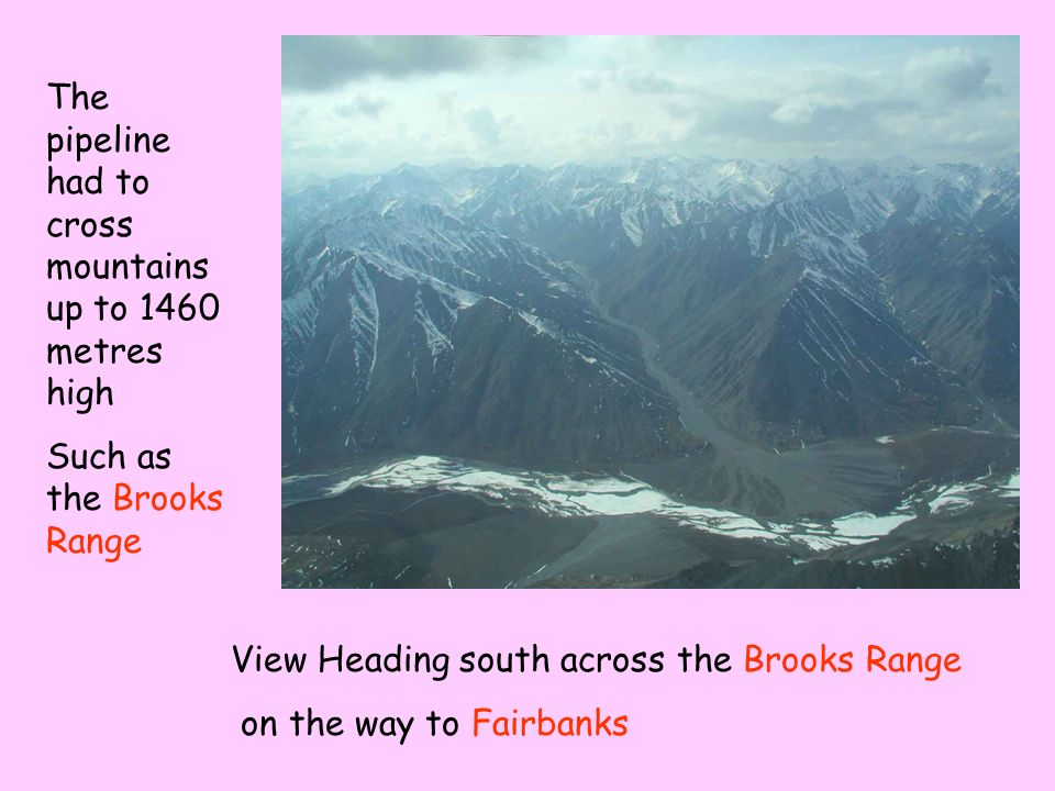 View Heading south across the Brooks Range on the way to Fairbanks The pipeline had to cross mountains up to 1460 metres high Such as the Brooks Range