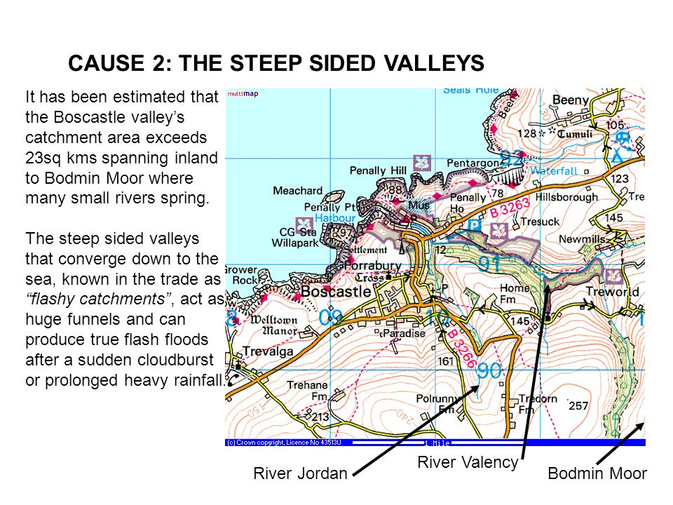 CAUSE 2: THE STEEP SIDED VALLEYS It has been estimated that the Boscastle valleys catchment area exceeds 23sq kms spanning inland to Bodmin Moor where many small rivers spring.