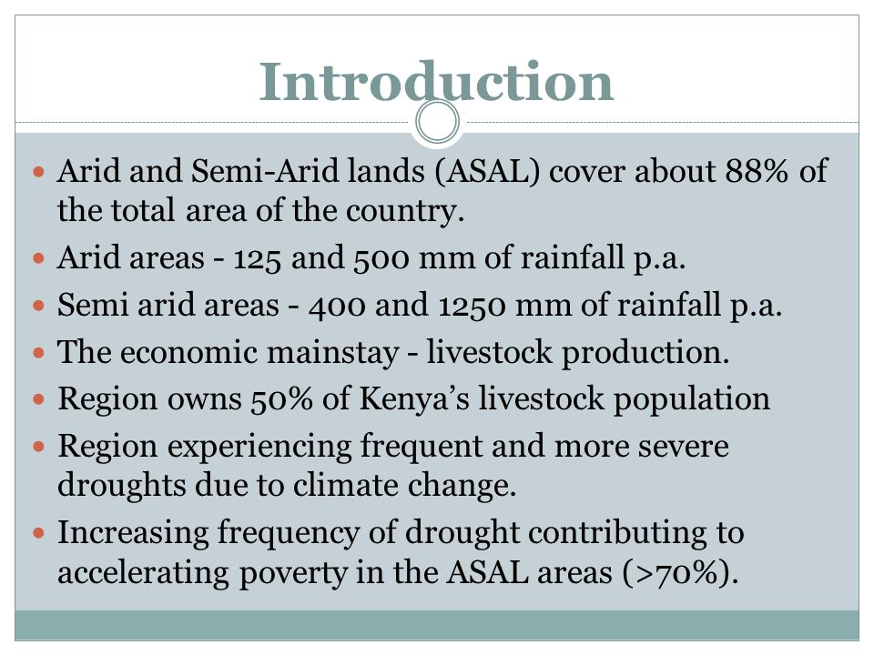 Introduction Arid and Semi-Arid lands (ASAL) cover about 88% of the total area of the country.