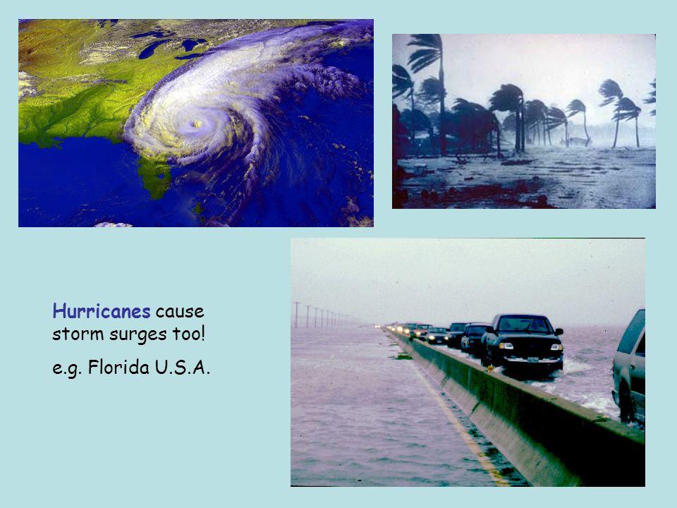 Hurricanes cause storm surges too! e.g. Florida U.S.A.