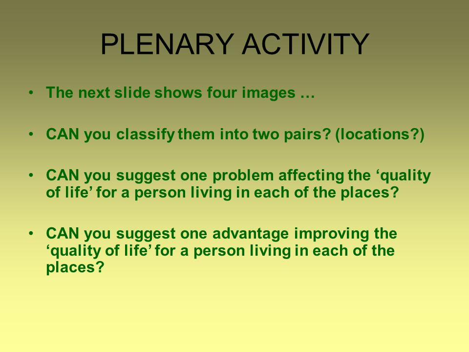 PLENARY ACTIVITY The next slide shows four images … CAN you classify them into two pairs.