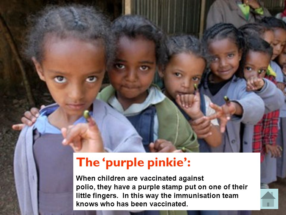 The purple pinkie: When children are vaccinated against polio, they have a purple stamp put on one of their little fingers.