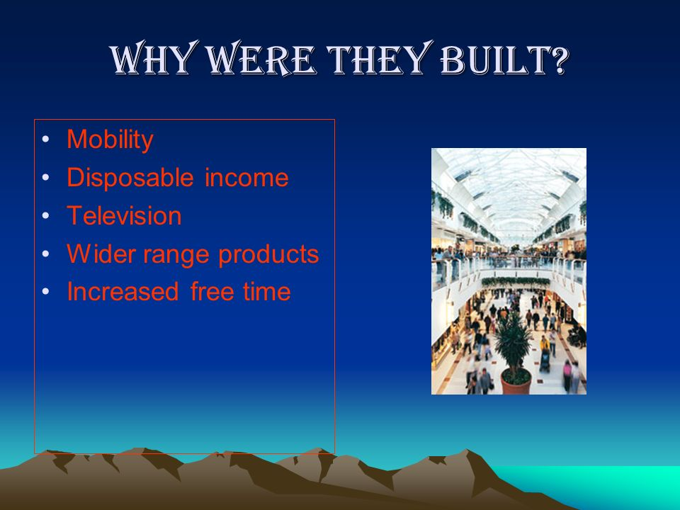 Why were they built? Mobility Disposable income Television Wider range products Increased free time