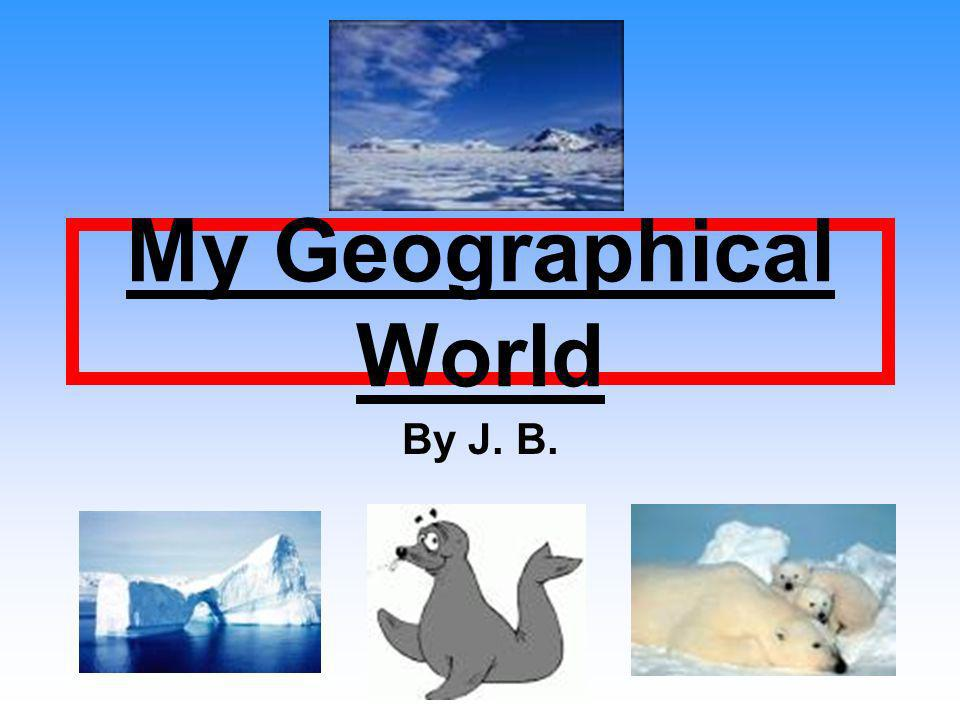 My Geographical World By J. B.
