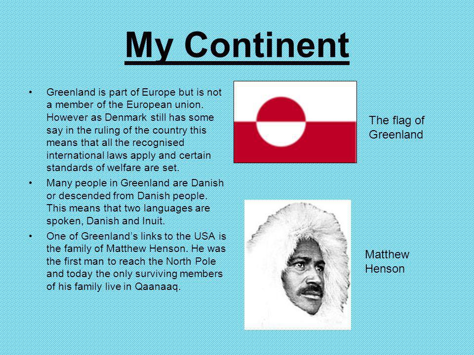 My Continent Greenland is part of Europe but is not a member of the European union. However as Denmark still has some say in the ruling of the country