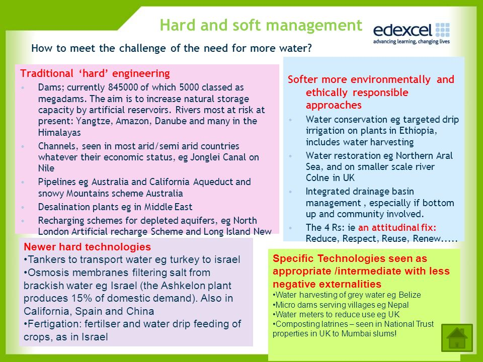 Hard and soft management How to meet the challenge of the need for more water? Traditional hard engineering Dams; currently 845000 of which 5000 class