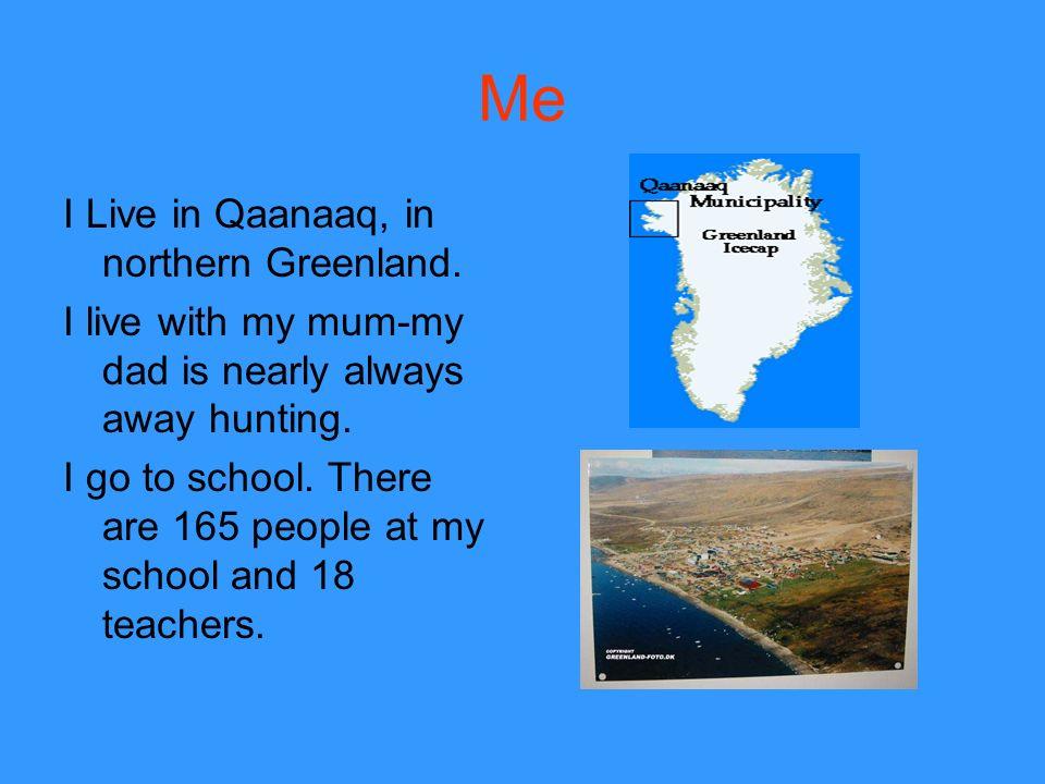 Me I Live in Qaanaaq, in northern Greenland.