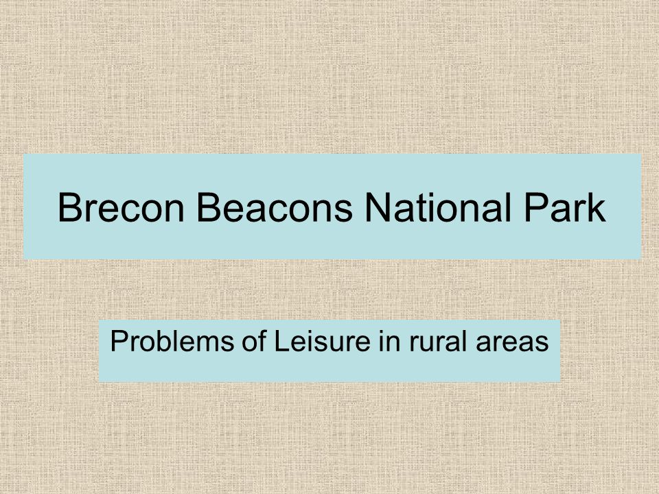 Brecon Beacons National Park Problems of Leisure in rural areas