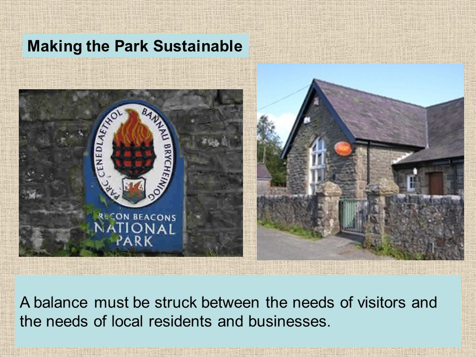 Making the Park Sustainable A balance must be struck between the needs of visitors and the needs of local residents and businesses.