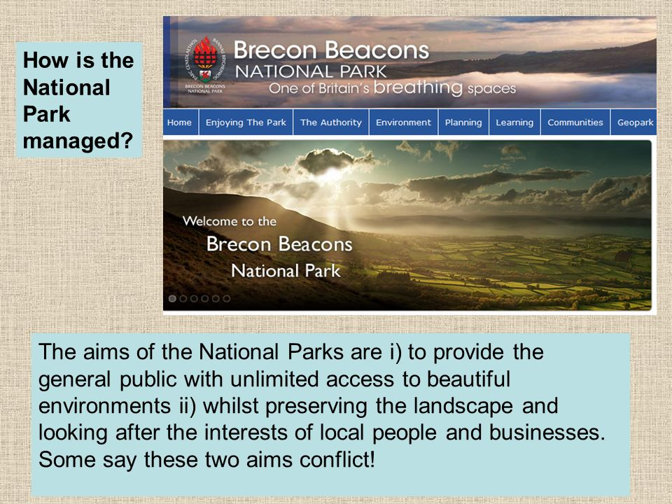 The aims of the National Parks are i) to provide the general public with unlimited access to beautiful environments ii) whilst preserving the landscap