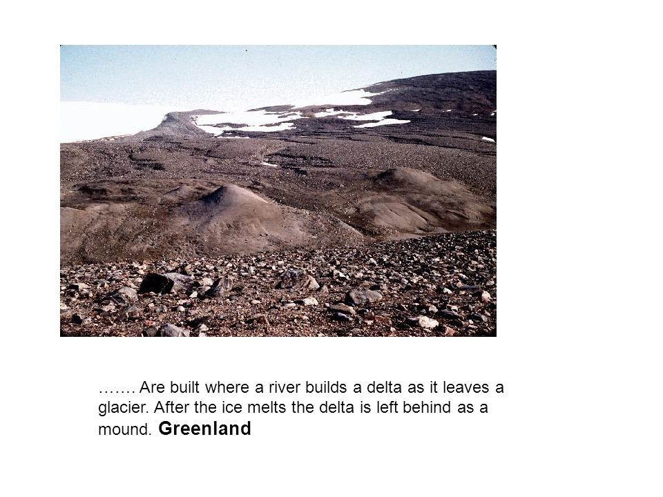 ……. Are built where a river builds a delta as it leaves a glacier.