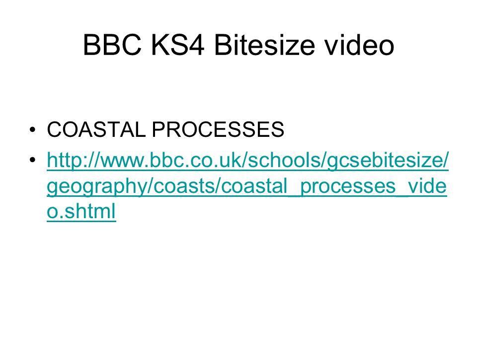 BBC KS4 Bitesize video COASTAL PROCESSES http://www.bbc.co.uk/schools/gcsebitesize/ geography/coasts/coastal_processes_vide o.shtmlhttp://www.bbc.co.u