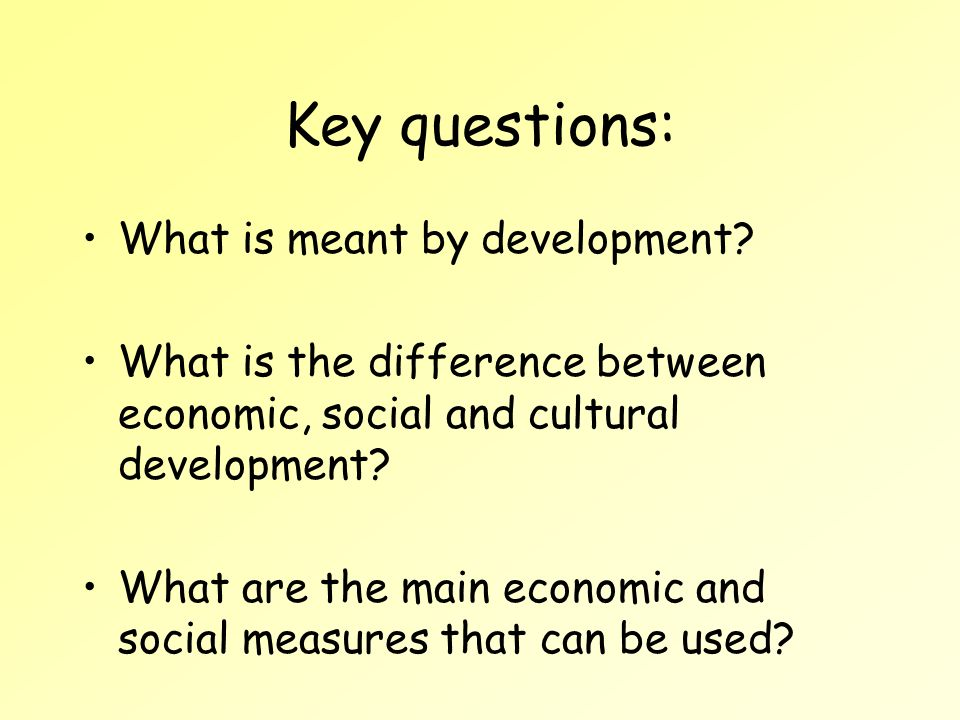 Key questions: What is meant by development.