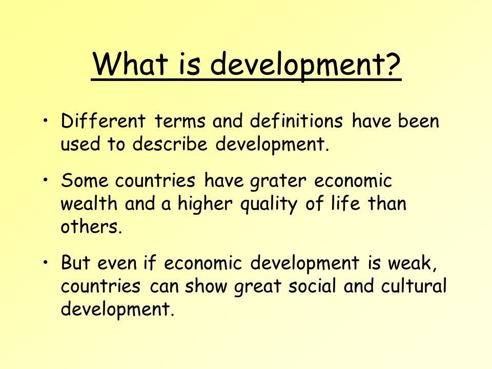 What is development. Different terms and definitions have been used to describe development.