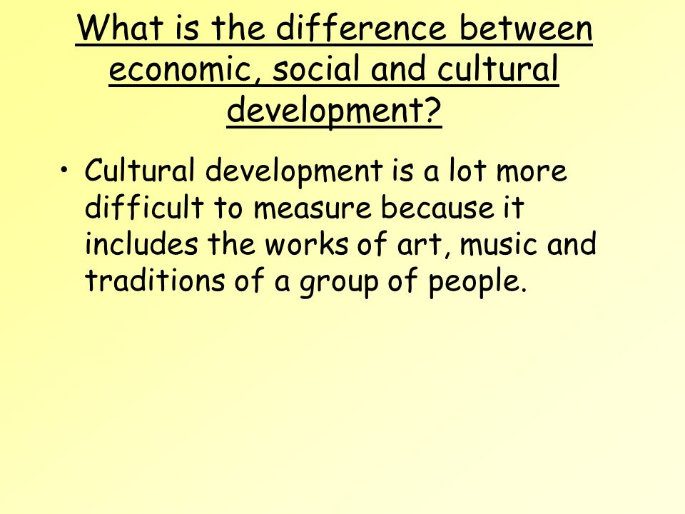 What is the difference between economic, social and cultural development.