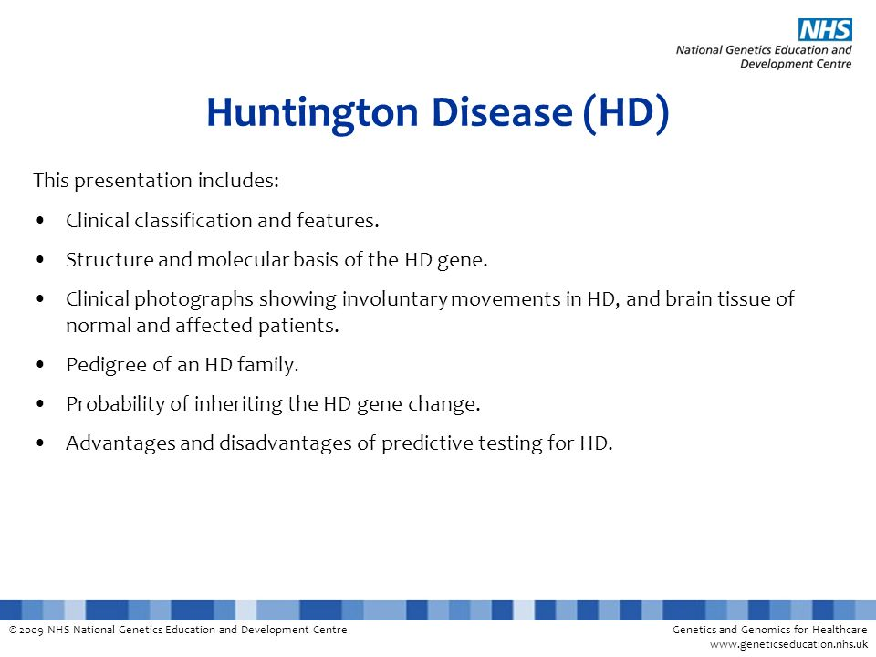 © 2009 NHS National Genetics Education and Development CentreGenetics and Genomics for Healthcare www.geneticseducation.nhs.uk Huntington Disease (HD)