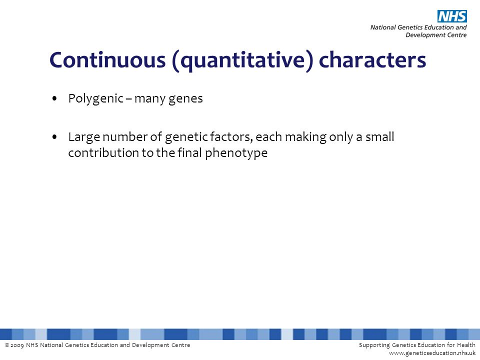 © 2009 NHS National Genetics Education and Development CentreSupporting Genetics Education for Health www.geneticseducation.nhs.uk Continuous (quantit