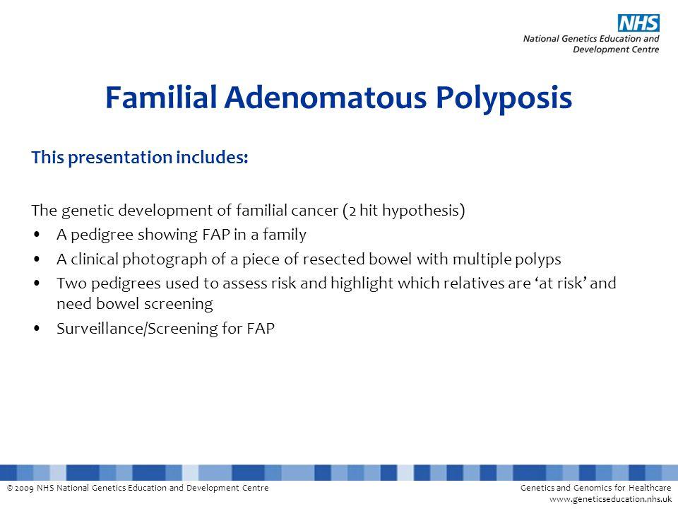 © 2009 NHS National Genetics Education and Development CentreGenetics and Genomics for Healthcare www.geneticseducation.nhs.uk Familial Adenomatous Po