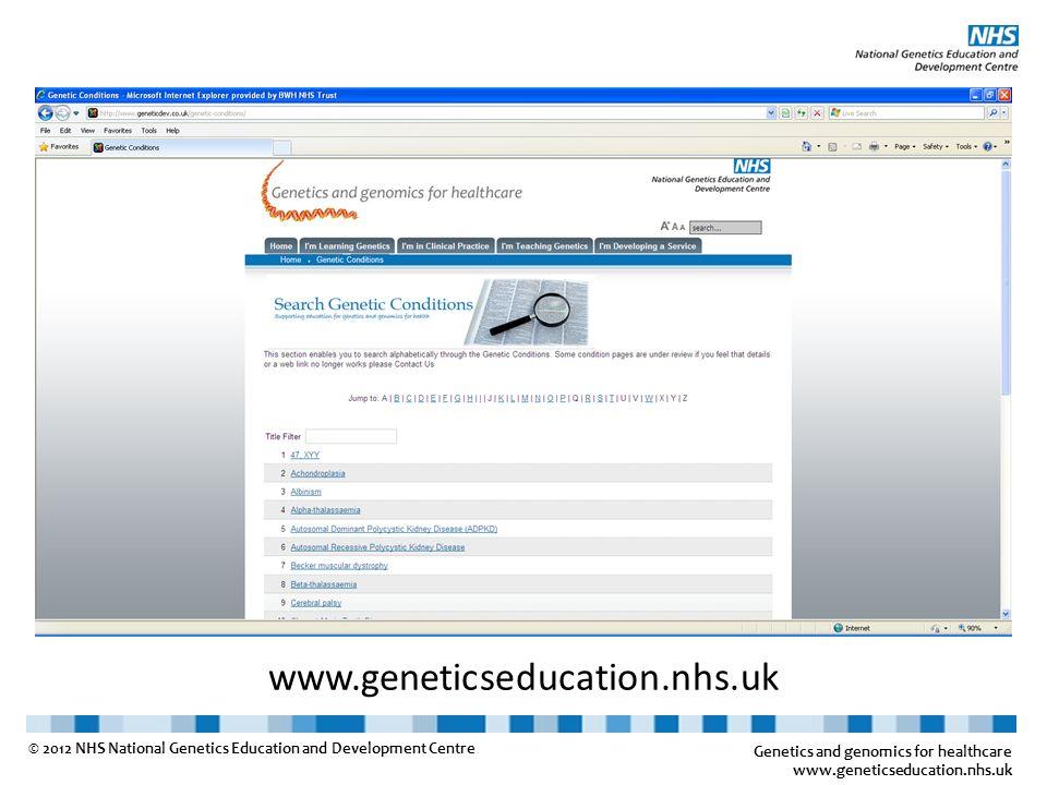 www.geneticseducation.nhs.uk Genetics and genomics for healthcare www.geneticseducation.nhs.uk © 2012 NHS National Genetics Education and Development Centre